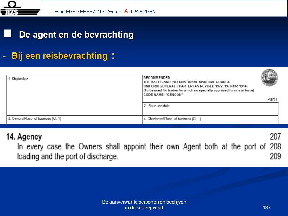 137 De aanverwante personen en bedrijven in de scheepvaart De agent en de bevrachting De agent en de bevrachting -Bij een reisbevrachting :