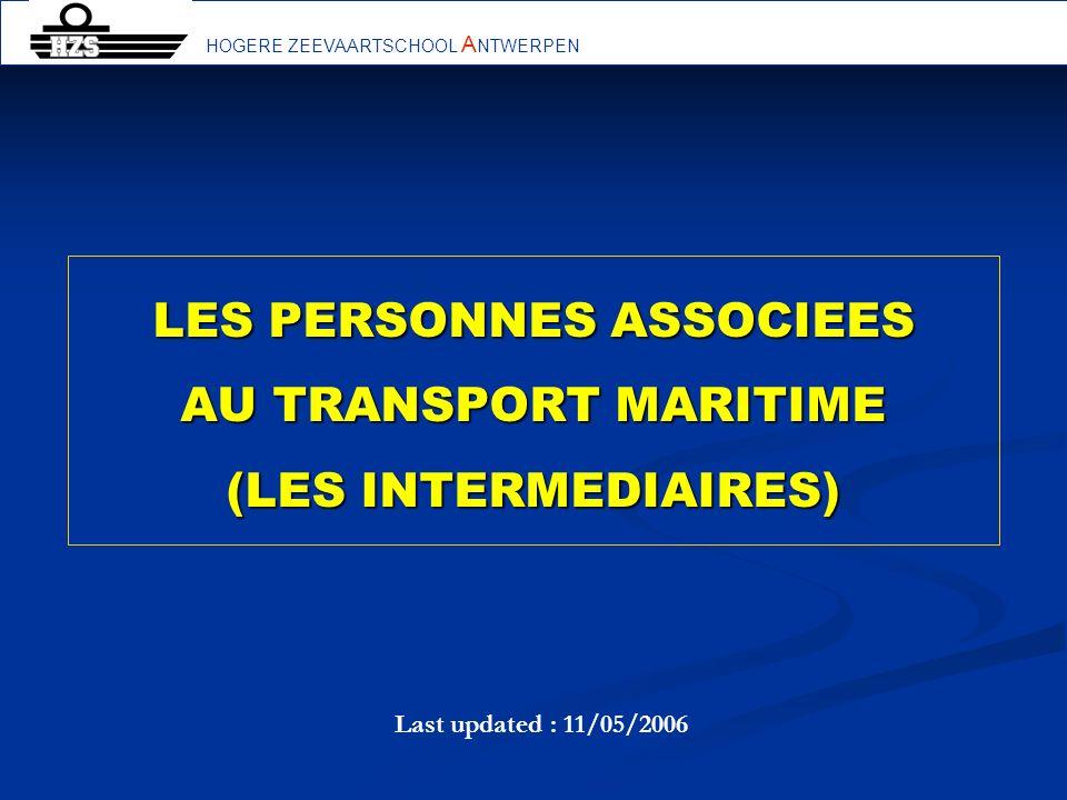 LES PERSONNES ASSOCIEES AU TRANSPORT MARITIME (LES INTERMEDIAIRES) HOGERE ZEEVAARTSCHOOL A NTWERPEN Last updated : 11/05/2006