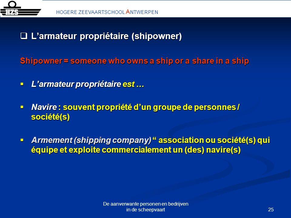 25 De aanverwante personen en bedrijven in de scheepvaart Larmateur propriétaire (shipowner) Larmateur propriétaire (shipowner) Shipowner = someone wh