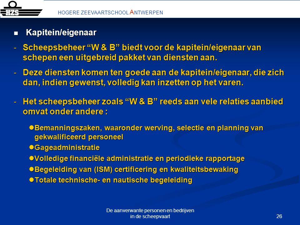 26 De aanverwante personen en bedrijven in de scheepvaart Kapitein/eigenaar Kapitein/eigenaar -Scheepsbeheer W & B biedt voor de kapitein/eigenaar van
