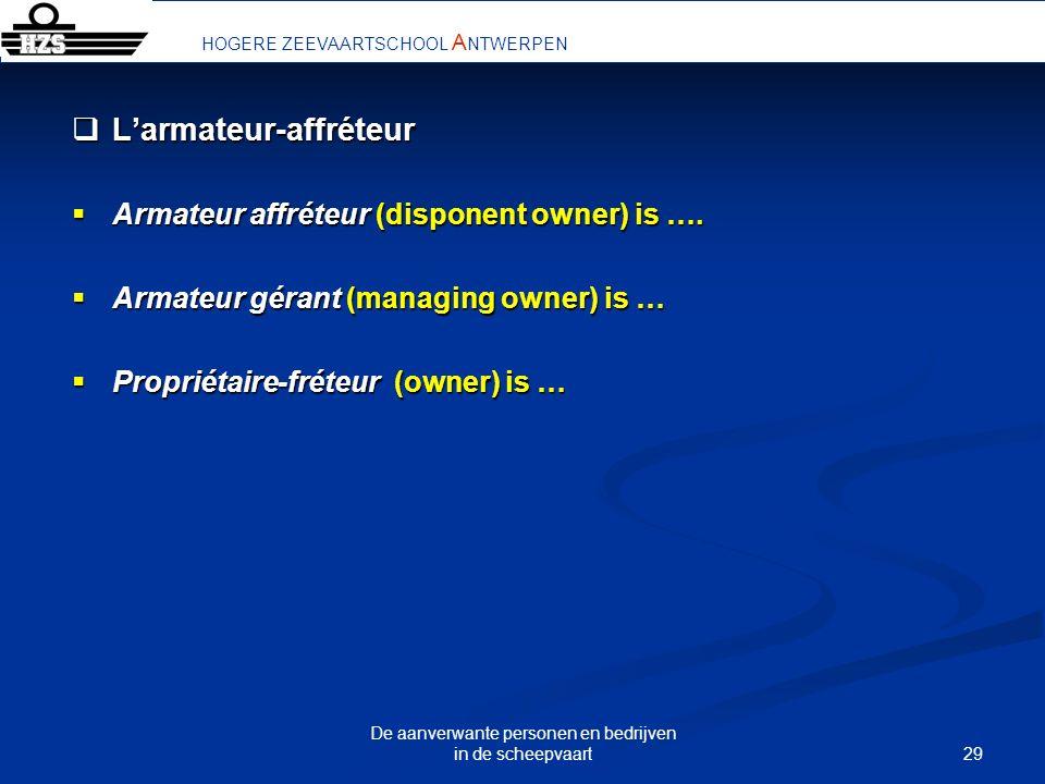 29 De aanverwante personen en bedrijven in de scheepvaart Larmateur-affréteur Larmateur-affréteur Armateur affréteur (disponent owner) is …. Armateur
