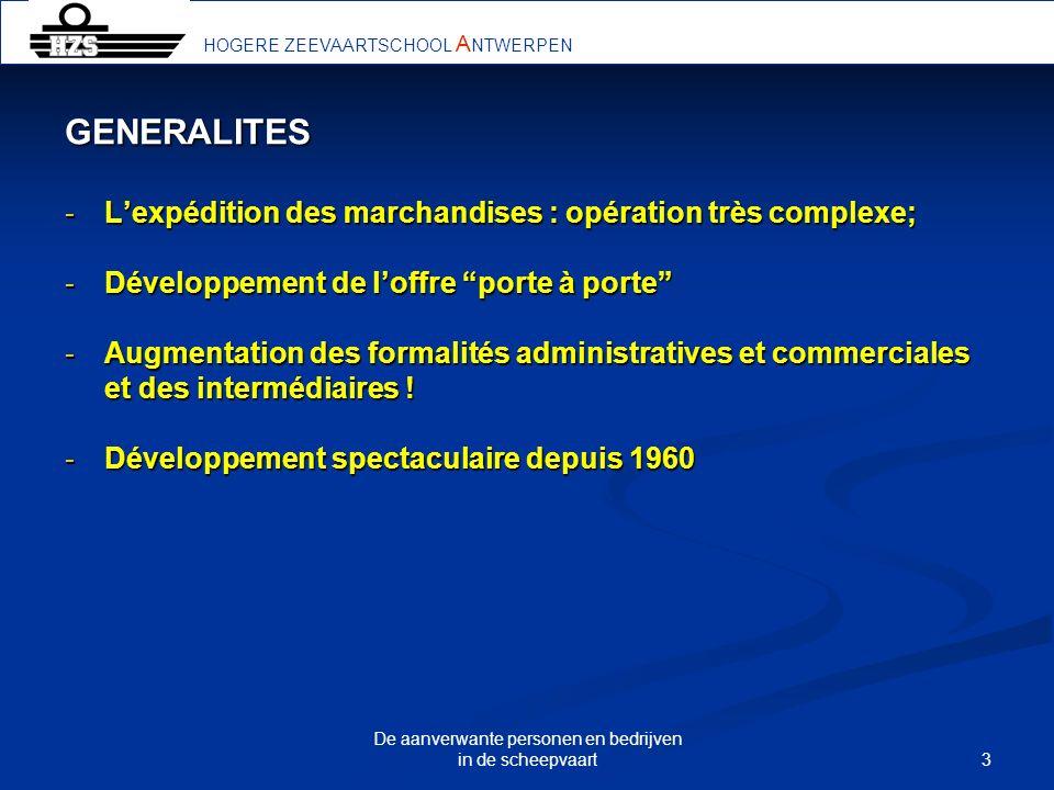 3 De aanverwante personen en bedrijven in de scheepvaart HOGERE ZEEVAARTSCHOOL A NTWERPEN GENERALITES -Lexpédition des marchandises : opération très c
