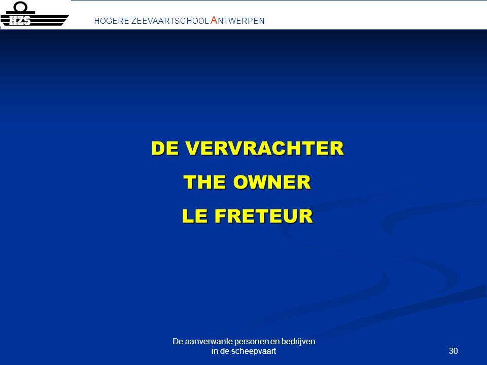 30 De aanverwante personen en bedrijven in de scheepvaart HOGERE ZEEVAARTSCHOOL A NTWERPEN DE VERVRACHTER THE OWNER LE FRETEUR