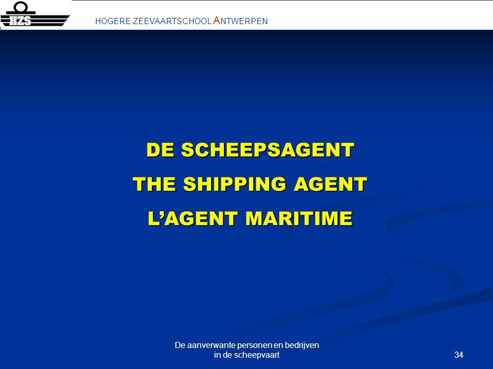 34 De aanverwante personen en bedrijven in de scheepvaart HOGERE ZEEVAARTSCHOOL A NTWERPEN DE SCHEEPSAGENT THE SHIPPING AGENT LAGENT MARITIME