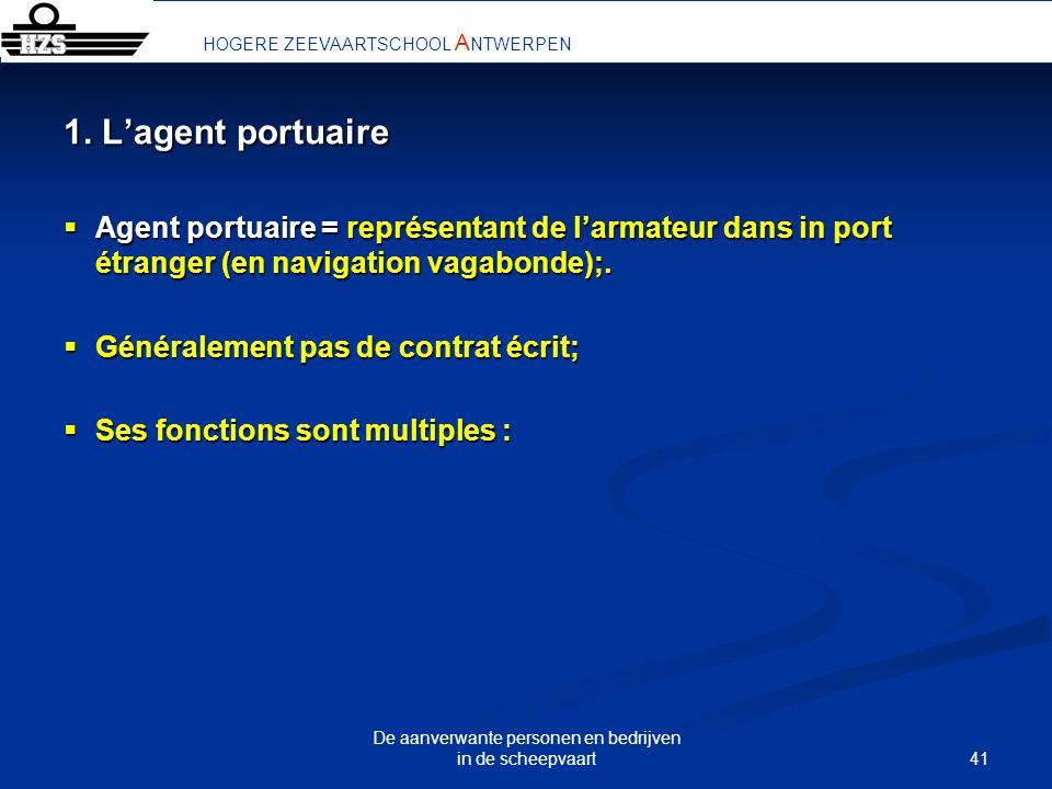 41 De aanverwante personen en bedrijven in de scheepvaart 1. Lagent portuaire Agent portuaire = représentant de larmateur dans in port étranger (en na