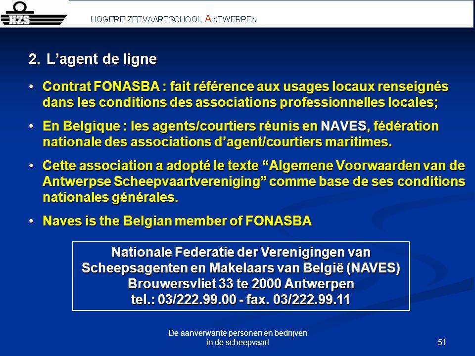51 De aanverwante personen en bedrijven in de scheepvaart 2. Lagent de ligne Contrat FONASBA : fait référence aux usages locaux renseignés dans les co