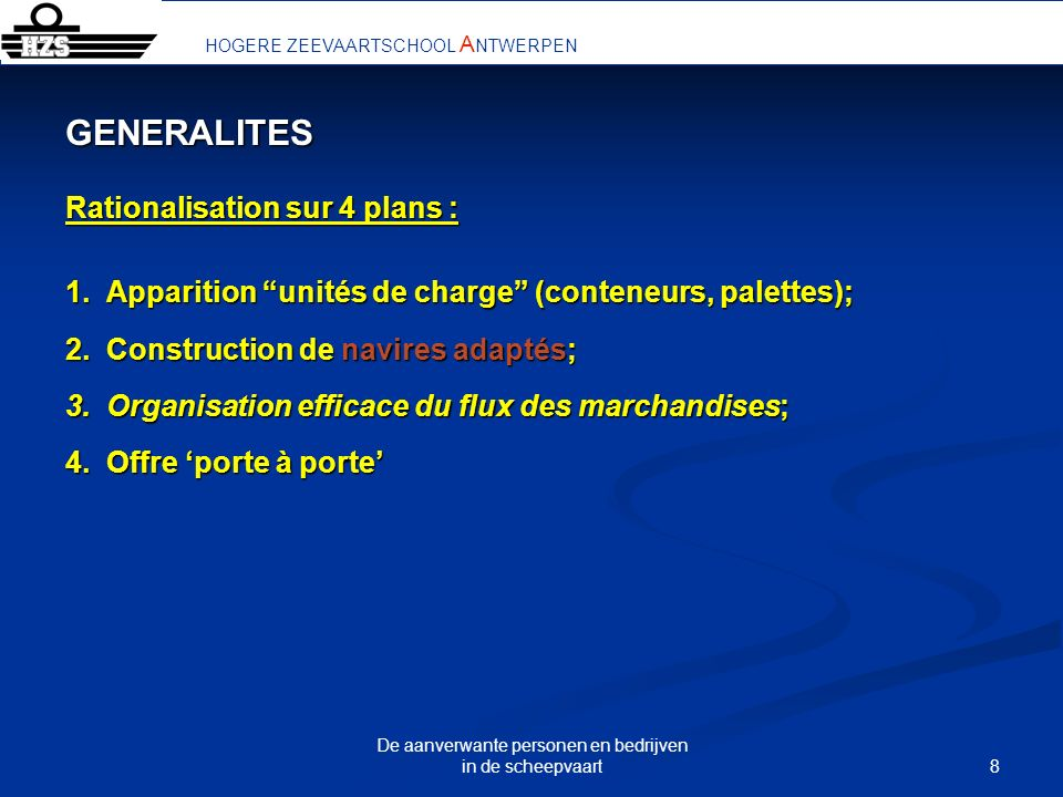 8 HOGERE ZEEVAARTSCHOOL A NTWERPEN GENERALITES Rationalisation sur 4 plans : 1.Apparition unités de charge (conteneurs, palettes); 2.Construction de n