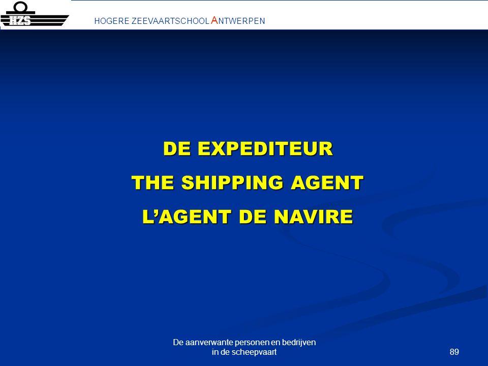 89 De aanverwante personen en bedrijven in de scheepvaart HOGERE ZEEVAARTSCHOOL A NTWERPEN DE EXPEDITEUR THE SHIPPING AGENT LAGENT DE NAVIRE