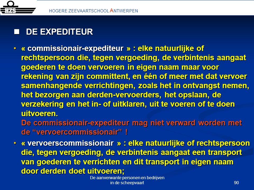 90 De aanverwante personen en bedrijven in de scheepvaart DE EXPEDITEUR DE EXPEDITEUR « commissionair-expediteur » : elke natuurlijke of rechtspersoon