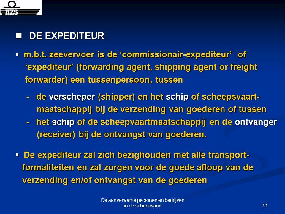 91 De aanverwante personen en bedrijven in de scheepvaart DE EXPEDITEUR DE EXPEDITEUR m.b.t. zeevervoer is de commissionair-expediteur of m.b.t. zeeve