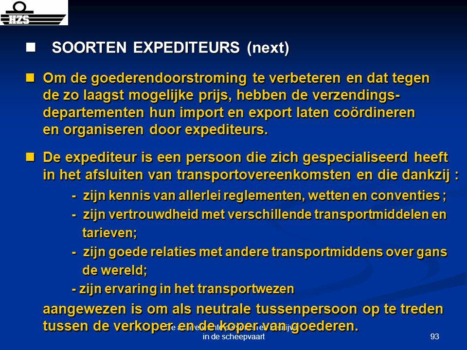 93 De aanverwante personen en bedrijven in de scheepvaart SOORTEN EXPEDITEURS (next) SOORTEN EXPEDITEURS (next) Om de goederendoorstroming te verbeter