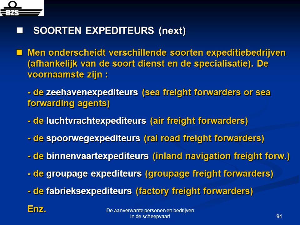 94 De aanverwante personen en bedrijven in de scheepvaart SOORTEN EXPEDITEURS (next) SOORTEN EXPEDITEURS (next) Men onderscheidt verschillende soorten