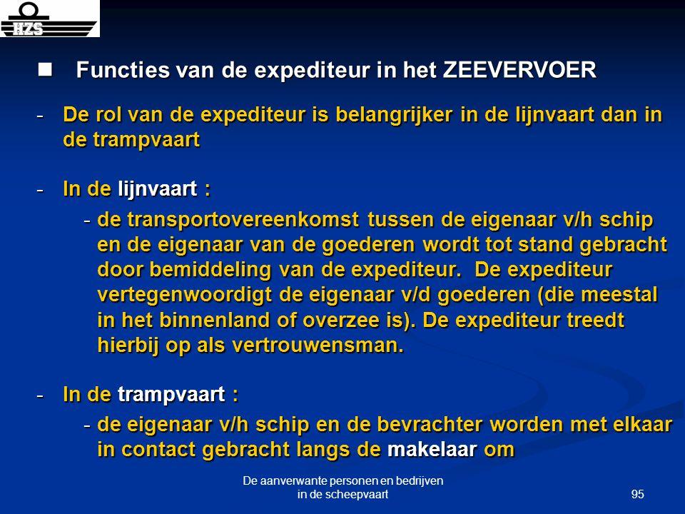 95 De aanverwante personen en bedrijven in de scheepvaart Functies van de expediteur in het ZEEVERVOER Functies van de expediteur in het ZEEVERVOER -D
