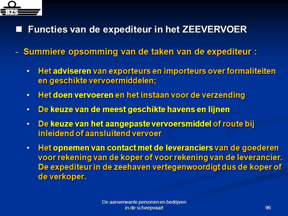 96 De aanverwante personen en bedrijven in de scheepvaart Functies van de expediteur in het ZEEVERVOER Functies van de expediteur in het ZEEVERVOER -