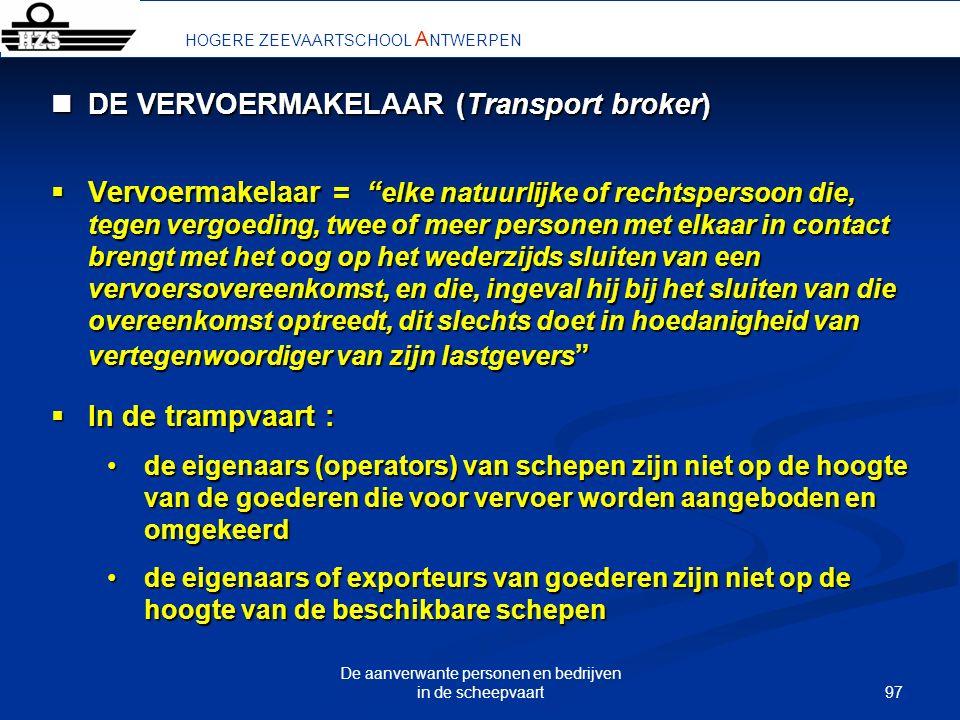 97 De aanverwante personen en bedrijven in de scheepvaart HOGERE ZEEVAARTSCHOOL A NTWERPEN DE VERVOERMAKELAAR (Transport broker) DE VERVOERMAKELAAR (T