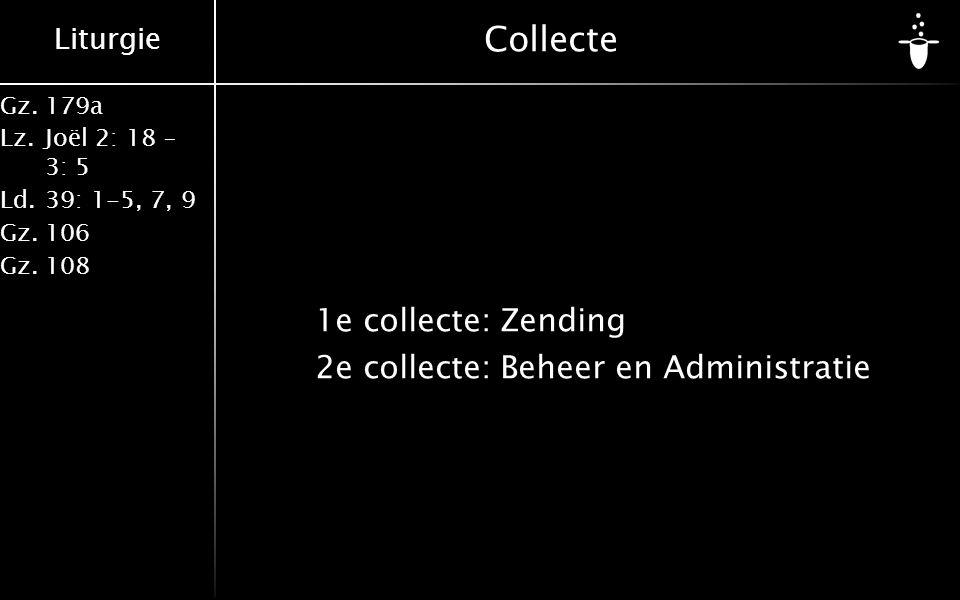 Liturgie Gz.179a Lz.Joël 2: 18 – 3: 5 Ld.39: 1-5, 7, 9 Gz.106 Gz.108 Collecte 1e collecte:Zending 2e collecte:Beheer en Administratie