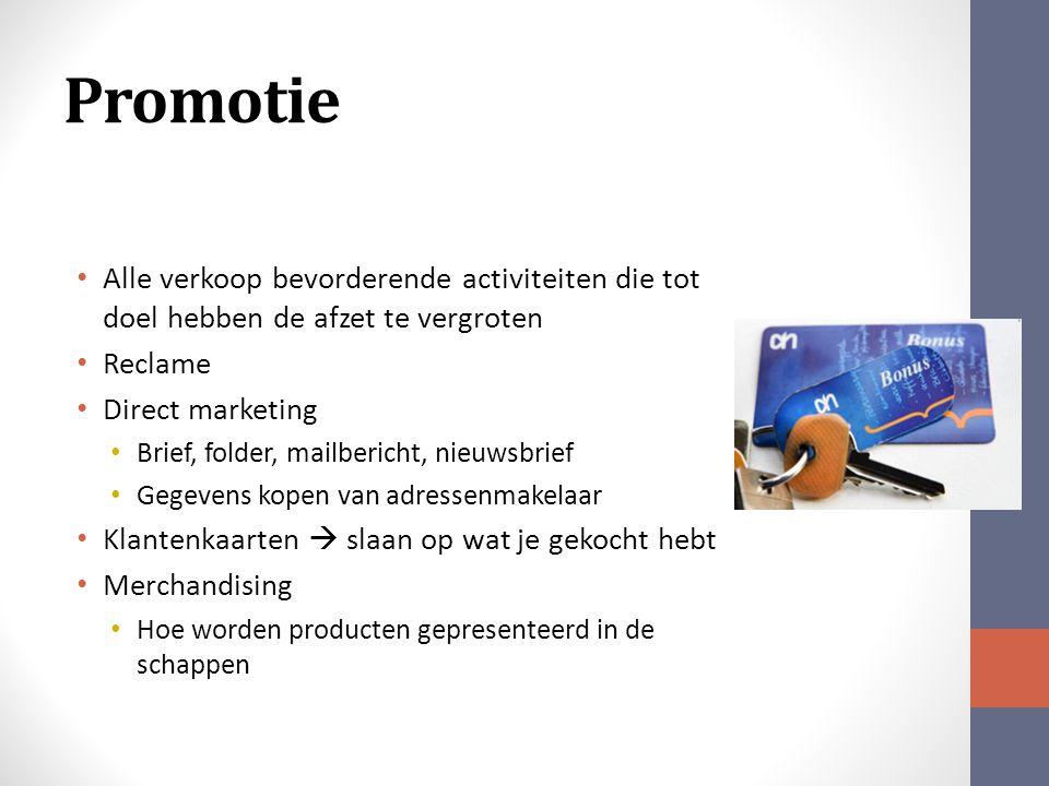 Promotie Alle verkoop bevorderende activiteiten die tot doel hebben de afzet te vergroten Reclame Direct marketing Brief, folder, mailbericht, nieuwsbrief Gegevens kopen van adressenmakelaar Klantenkaarten  slaan op wat je gekocht hebt Merchandising Hoe worden producten gepresenteerd in de schappen