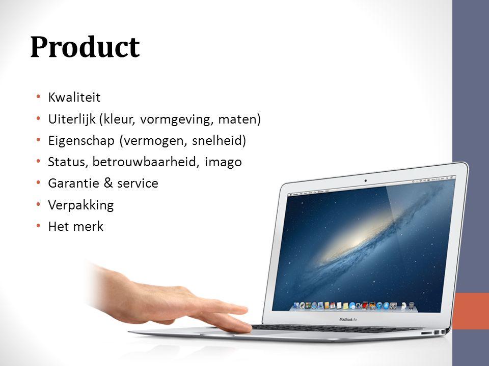 Product Kwaliteit Uiterlijk (kleur, vormgeving, maten) Eigenschap (vermogen, snelheid) Status, betrouwbaarheid, imago Garantie & service Verpakking Het merk