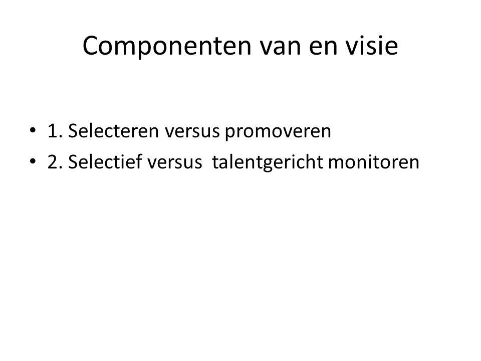 Componenten van en visie 1. Selecteren versus promoveren 2.