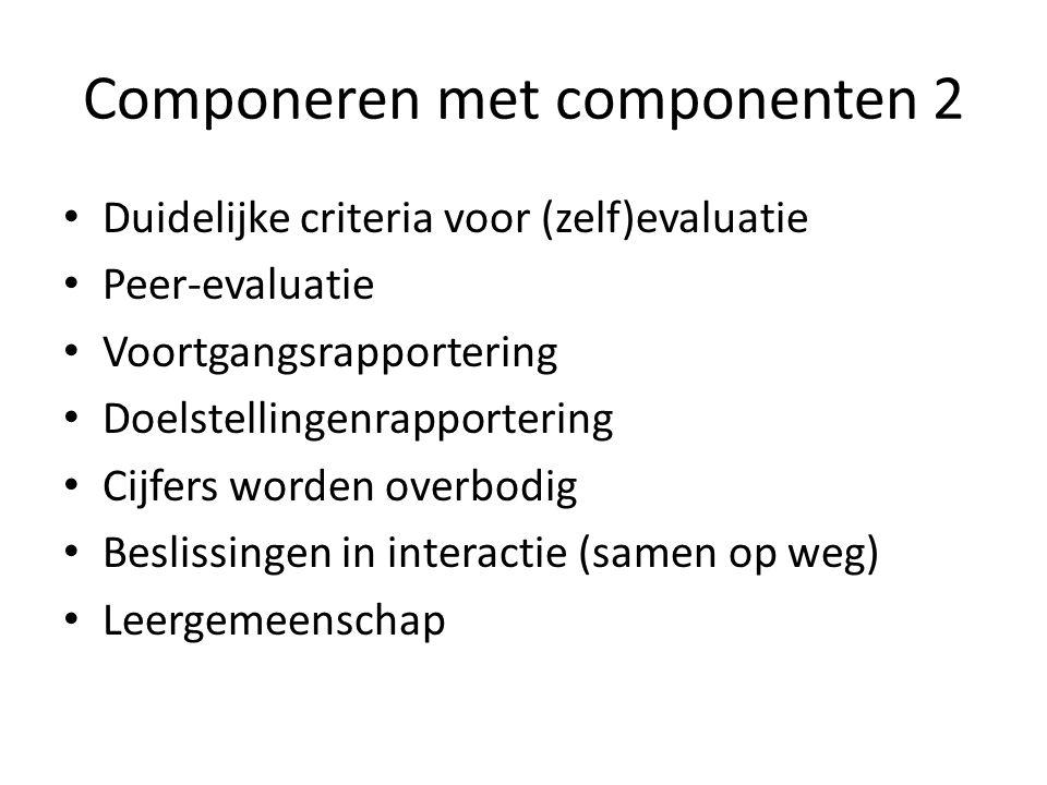Componeren met componenten 2 Duidelijke criteria voor (zelf)evaluatie Peer-evaluatie Voortgangsrapportering Doelstellingenrapportering Cijfers worden overbodig Beslissingen in interactie (samen op weg) Leergemeenschap