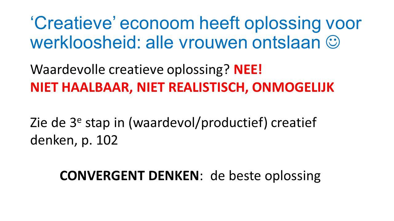 'Creatieve' econoom heeft oplossing voor werkloosheid: alle vrouwen ontslaan Waardevolle creatieve oplossing? NEE! NIET HAALBAAR, NIET REALISTISCH, ON