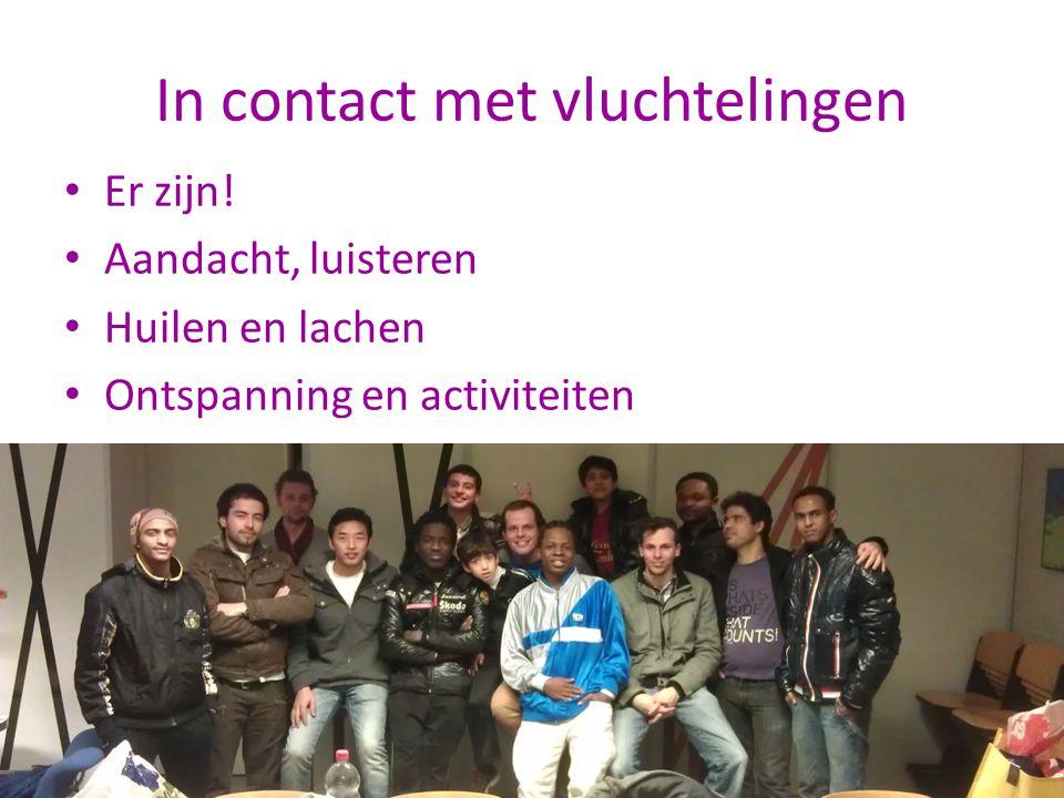 In contact met vluchtelingen Er zijn! Aandacht, luisteren Huilen en lachen Ontspanning en activiteiten