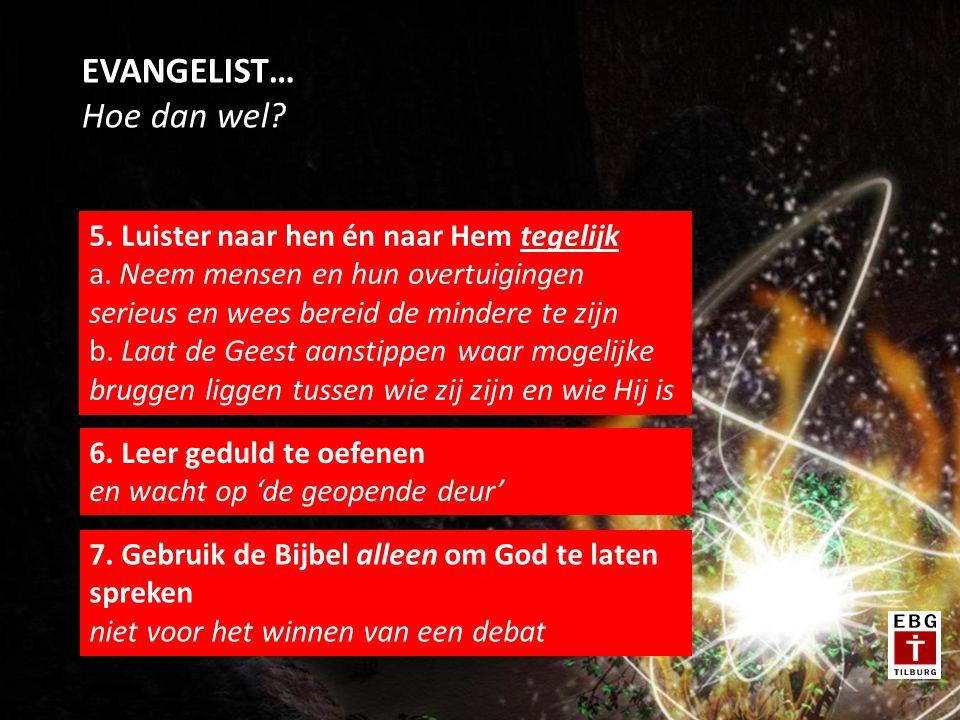 EVANGELIST… Hoe dan wel. 5. Luister naar hen én naar Hem tegelijk a.