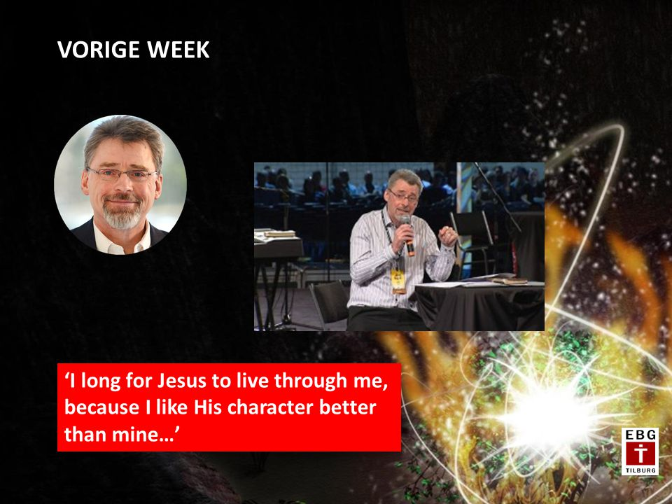 'I long for Jesus to live through me, because I like His character better than mine…' VORIGE WEEK