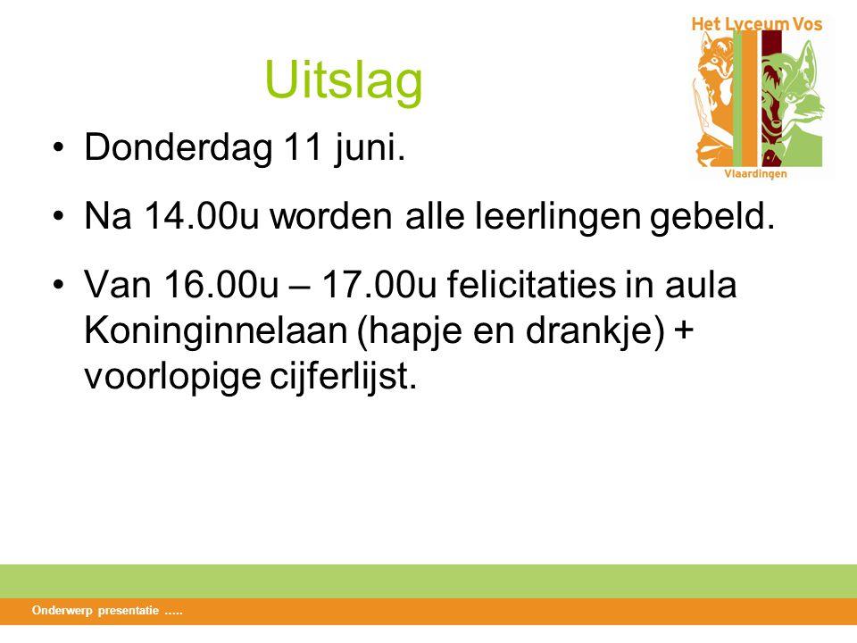 Uitslag Donderdag 11 juni. Na 14.00u worden alle leerlingen gebeld.