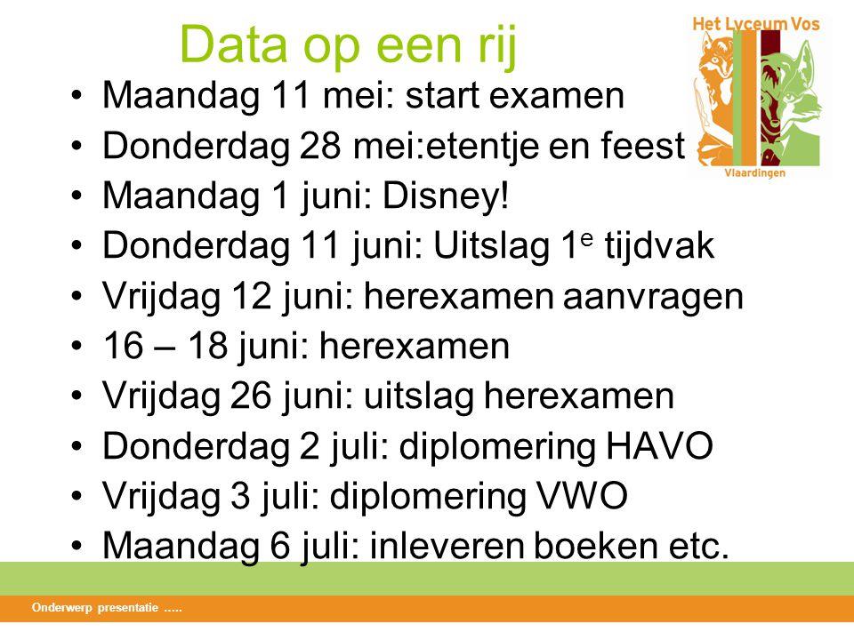 Data op een rij Maandag 11 mei: start examen Donderdag 28 mei:etentje en feest Maandag 1 juni: Disney.