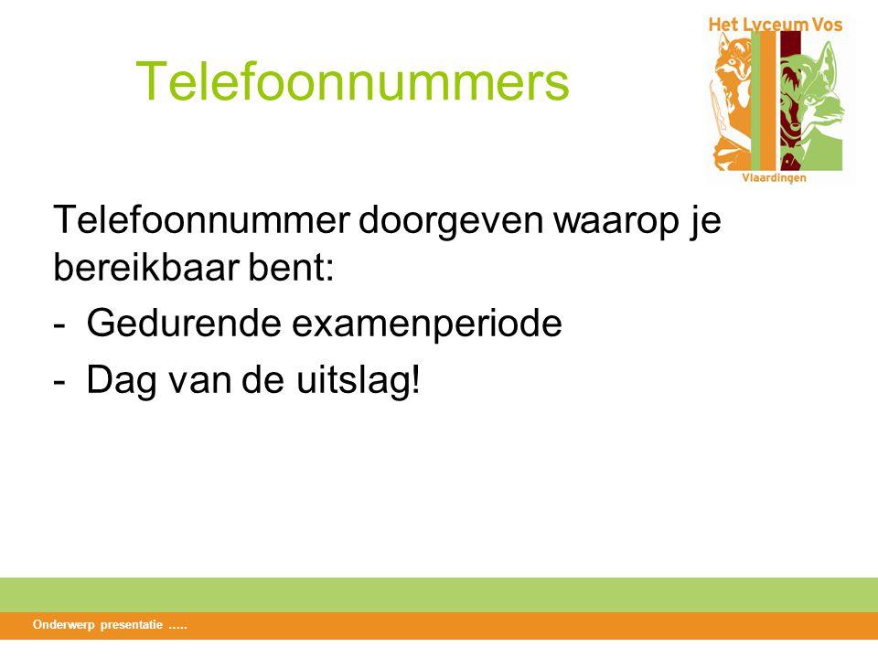 Telefoonnummers Telefoonnummer doorgeven waarop je bereikbaar bent: -Gedurende examenperiode -Dag van de uitslag.