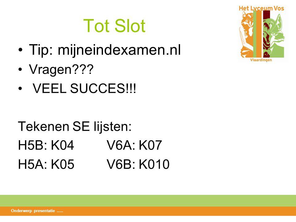 Tot Slot Tip: mijneindexamen.nl Vragen??. VEEL SUCCES!!.