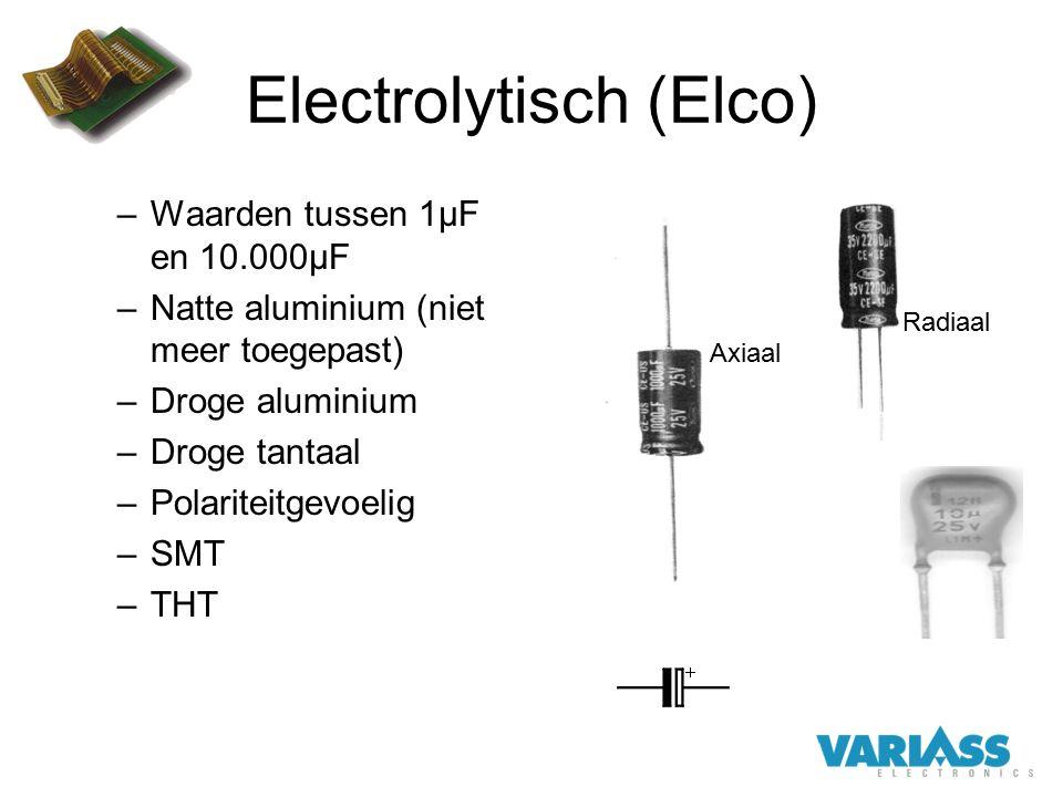 Electrolytisch (Elco) –Waarden tussen 1µF en 10.000µF –Natte aluminium (niet meer toegepast) –Droge aluminium –Droge tantaal –Polariteitgevoelig –SMT