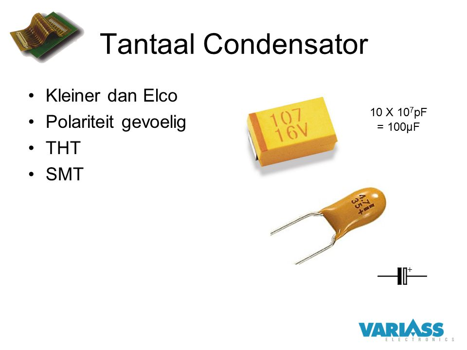 Tantaal Condensator Kleiner dan Elco Polariteit gevoelig THT SMT 10 X 10 7 pF = 100µF
