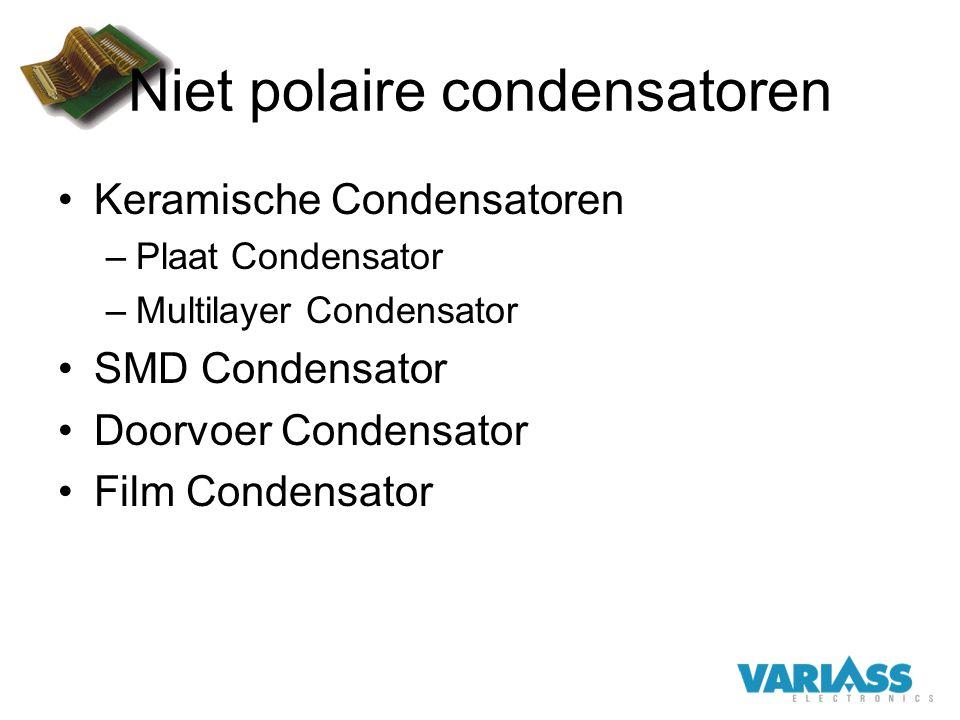 Niet polaire condensatoren Keramische Condensatoren –Plaat Condensator –Multilayer Condensator SMD Condensator Doorvoer Condensator Film Condensator