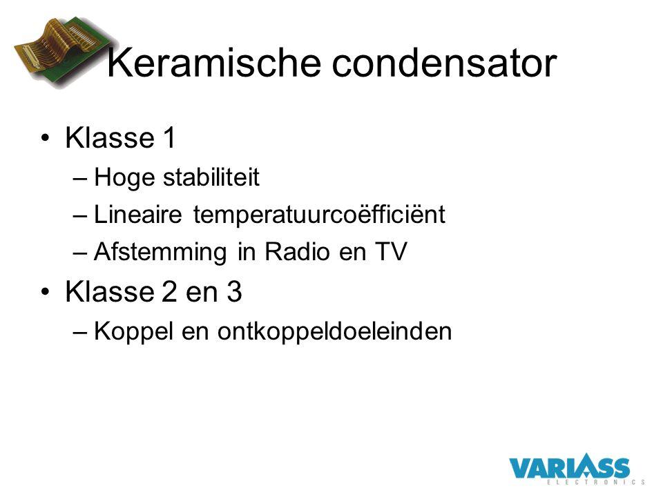 Keramische condensator Klasse 1 –Hoge stabiliteit –Lineaire temperatuurcoëfficiënt –Afstemming in Radio en TV Klasse 2 en 3 –Koppel en ontkoppeldoelei