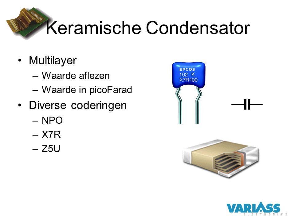 Keramische Condensator Multilayer –Waarde aflezen –Waarde in picoFarad Diverse coderingen –NPO –X7R –Z5U