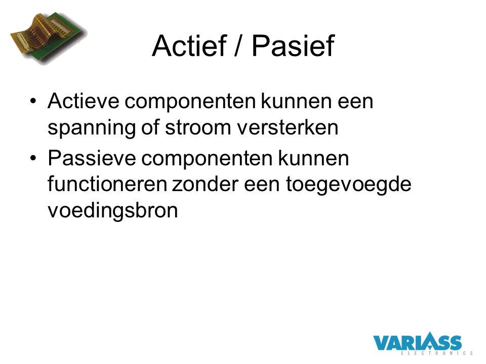 Actief / Pasief Actieve componenten kunnen een spanning of stroom versterken Passieve componenten kunnen functioneren zonder een toegevoegde voedingsb
