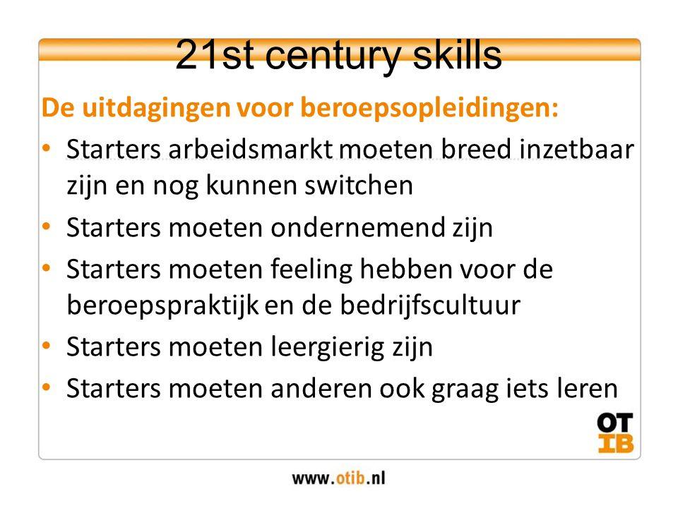 21st century skills De uitdagingen voor beroepsopleidingen: Starters arbeidsmarkt moeten breed inzetbaar zijn en nog kunnen switchen Starters moeten o