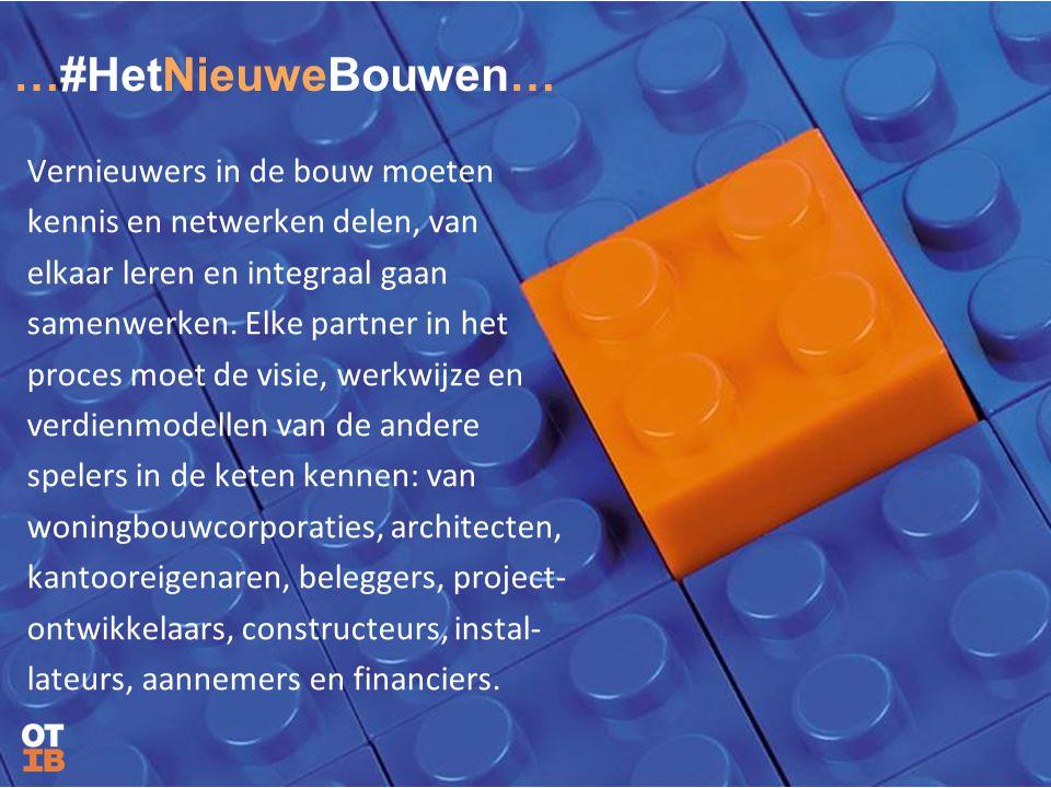 …#HetNieuweBouwen… Vernieuwers in de bouw moeten kennis en netwerken delen, van elkaar leren en integraal gaan samenwerken. Elke partner in het proces