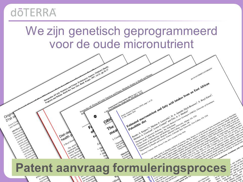 © 2015 dōTERRA Holdings, LLC We zijn genetisch geprogrammeerd voor de oude micronutrient Patent aanvraag formuleringsproces