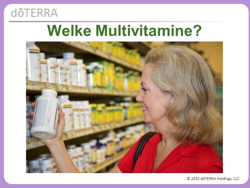 © 2015 dōTERRA Holdings, LLC Multivitamine Evolutie Versie 1.0: Basis, één-per-dag multivitamine ADH gebaseerd, lage kwaliteit, syntetische ingrediënten