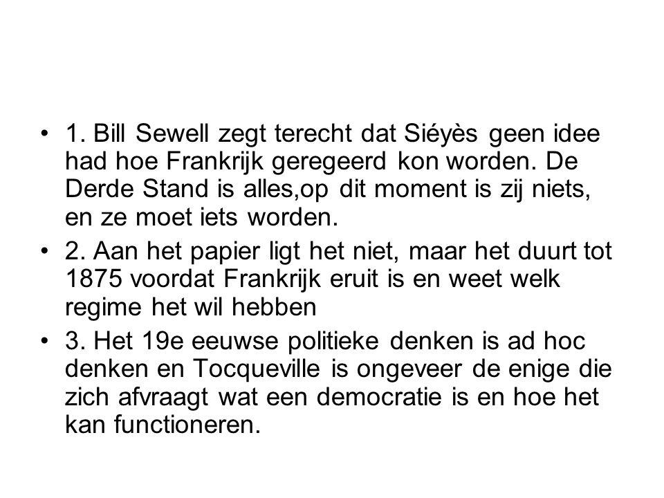 1. Bill Sewell zegt terecht dat Siéyès geen idee had hoe Frankrijk geregeerd kon worden. De Derde Stand is alles,op dit moment is zij niets, en ze moe