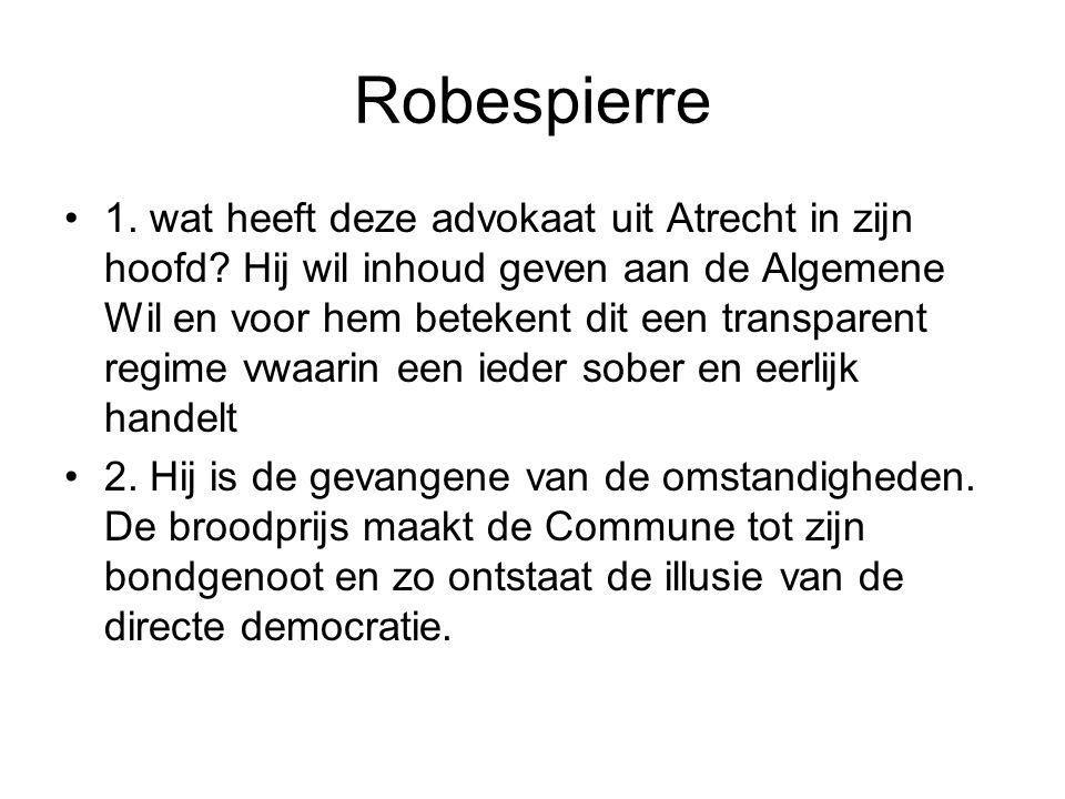 Robespierre 1. wat heeft deze advokaat uit Atrecht in zijn hoofd? Hij wil inhoud geven aan de Algemene Wil en voor hem betekent dit een transparent re