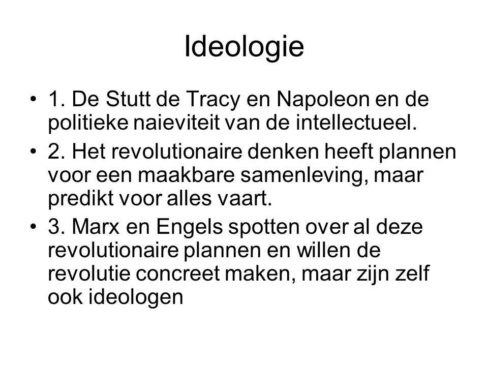 Ideologie 1. De Stutt de Tracy en Napoleon en de politieke naieviteit van de intellectueel. 2. Het revolutionaire denken heeft plannen voor een maakba
