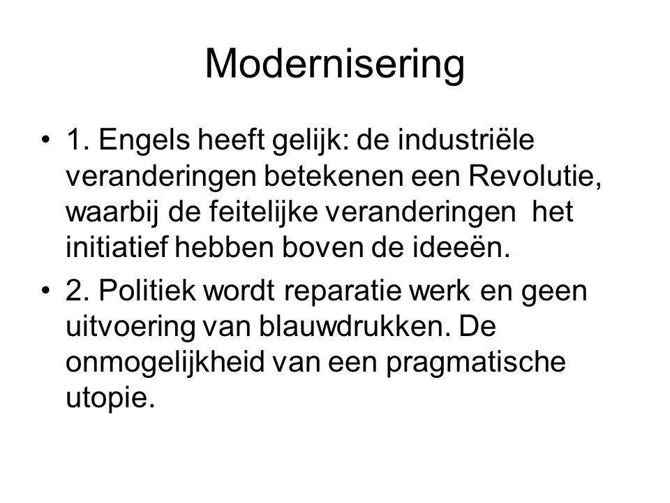 Modernisering 1. Engels heeft gelijk: de industriële veranderingen betekenen een Revolutie, waarbij de feitelijke veranderingen het initiatief hebben
