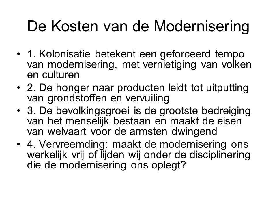 De Kosten van de Modernisering 1. Kolonisatie betekent een geforceerd tempo van modernisering, met vernietiging van volken en culturen 2. De honger na