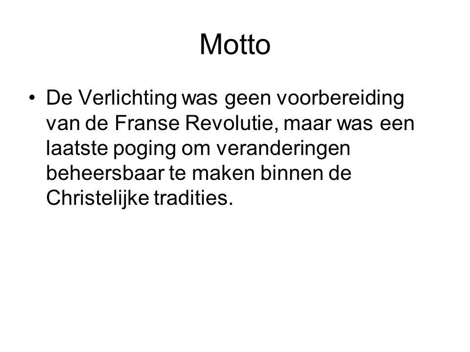 Motto De Verlichting was geen voorbereiding van de Franse Revolutie, maar was een laatste poging om veranderingen beheersbaar te maken binnen de Christelijke tradities.