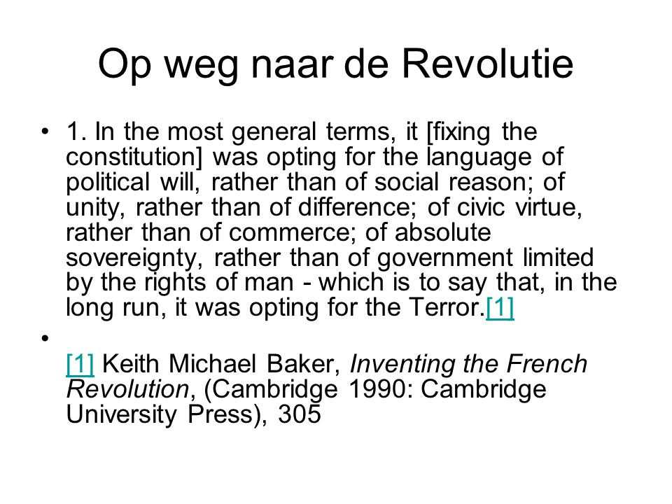 Op weg naar de Revolutie 1. In the most general terms, it [fixing the constitution] was opting for the language of political will, rather than of soci