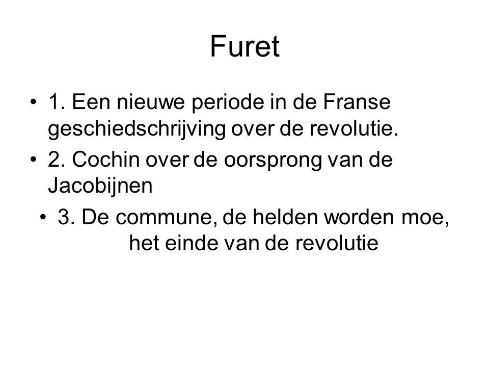 Furet 1. Een nieuwe periode in de Franse geschiedschrijving over de revolutie. 2. Cochin over de oorsprong van de Jacobijnen 3. De commune, de helden